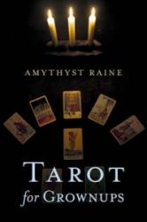 Tarot for Grownups - Amythyst Raine (2013)
