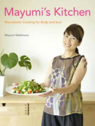 Mayumi's Kitchen: Macrobiotic Cooking for Body and Soul (2012)