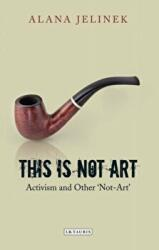 This is Not Art - Activism and Other 'not-art' (2013)