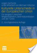 Kulturelle Unterschiede in Der Europaischen Union - Ein Vergleich Zwischen Mitgliedslandern, Beitrittskandidaten Und Der Turkei (2006)