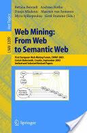 Web Mining - from Web to Semantic Web - First European Web Mining Forum, Ewmf 2003, Cavtat-Dubrovnik, Croatia, September 22, 2003, Revised Selected a (2004)