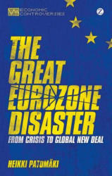 Great Eurozone Disaster - Heikki Patomaki (2013)