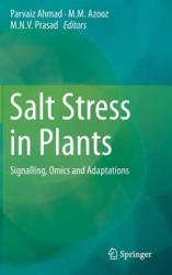 Salt Stress in Plants - Signalling, Omics and Adaptations (2013)