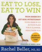 Eat to Lose, Eat to Win: Your Grab-N-Go Action Plan for a Slimmer, Healthier You (2013)
