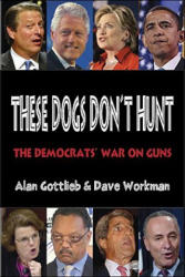 These Dogs Don't Hunt - Alan Gottlieb, Dave Workman (2008)