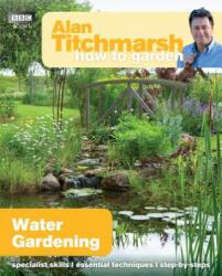 Alan Titchmarsh How to Garden: Water Gardening (2013)