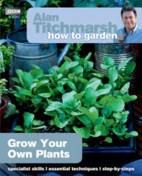 Alan Titchmarsh How to Garden: Grow Your Own Plants (2013)