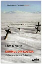 Drumul din Kolima. Călătorie pe urmele Gulagului (ISBN: 9789731357539)