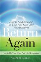 Return Again: How to Find Meaning in Your Past Lives and Your Interlives (2012)