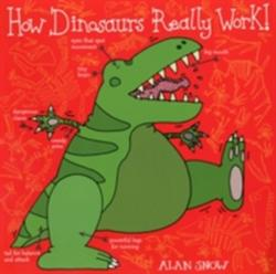 How Dinosaurs Really Work - Alan Snow (2013)