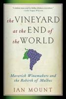 The Vineyard at the End of the World: Maverick Winemakers and the Rebirth of Malbec (2013)