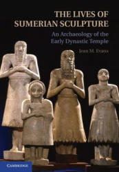 Lives of Sumerian Sculpture - An Archaeology of the Early Dynastic Temple (2012)