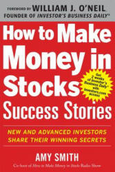 How to Make Money in Stocks Success Stories: New and Advanced Investors Share Their Winning Secrets (2012)