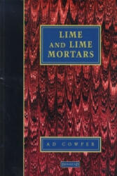 Lime and Lime Mortars - A. D. Cowper (2013)