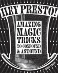 Hey Presto! - Amazing Magic Tricks to Confound and Astound (2013)