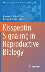 Kisspeptin Signaling in Reproductive Biology (2013)