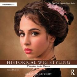 Historical Wig Styling: Victorian to the Present - Allison Lowery (2013)