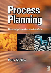 Process Planning - The Design/manufacture Interface (ISBN: 9780750651295)