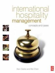 International Hospitality Management - Alan Clarke, Wei Chen (ISBN: 9780750666756)
