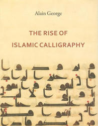 Rise of Islamic Calligraphy (2010)