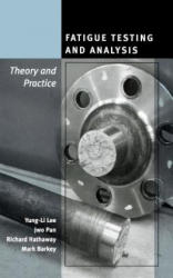 Fatigue Testing and Analysis - Theory and Practice (ISBN: 9780750677196)