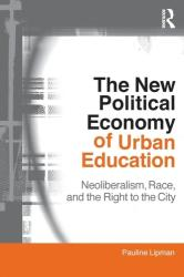 New Political Economy of Urban Education - Neoliberalism, Race, and the Right to the City (2011)