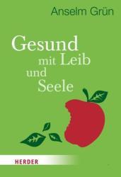 Gesund mit Leib und Seele - Anselm Grün (2013)