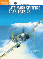 Late Marque Spitfire Aces of World War 2 - Alfred Price (1995)