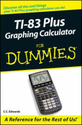 TI-83 Plus Graphing Calculator For Dummies - C. C. Edwards (ISBN: 9780764549700)