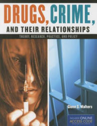 Drugs, Crime, and Their Relationships: Theory, Research, Practice, and Policy (2013)
