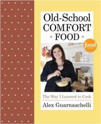Old School Comfort Food - Alex Guarnaschelli (2013)