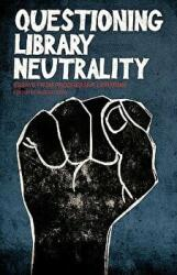 Questioning Library Neutrality: Essays from Progressive Librarian (2008)