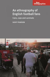 Ethnography of English Football Fans - Cans, Cops and Carnivals (2012)