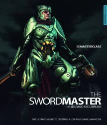 3D Masterclass: The Swordmaster in 3ds Max and Zbrush - Gavin Goulden (2013)