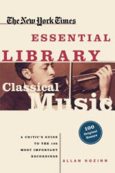 Classical Music: A Critic's Guide to the 100 Most Important Recordings (2008)