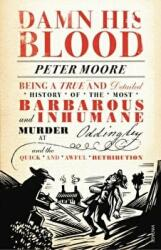 Damn His Blood - Being a True and Detailed History of the Most Barbarous and Inhumane Murder at Oddingley and the Quick and Awful Retribution (2013)