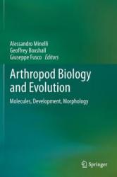 Arthropod Biology and Evolution: Molecules, Development, Morphology - Molecules, Development, Morphology (2013)