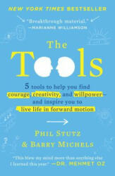 The Tools: 5 Tools to Help You Find Courage, Creativity, and Willpower--And Inspire You to Live Life in Forward Motion (2013)