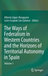 Ways of Federalism in Western Countries and the Horizons of Territorial Autonomy in Spain - Alberto López Basaguren, Leire Escajedo San-Epifanio (2013)