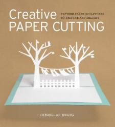 Creative Paper Cutting: 15 Paper Sculptures to Inspire and Delight (2013)
