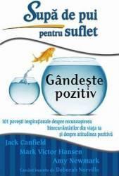Supă de pui pentru suflet: Gândeşte pozitiv (ISBN: 9786068420141)