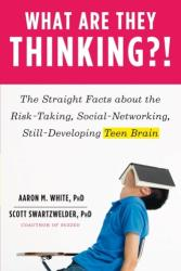 What Are They Thinking? ! - The Straight Facts About the Risk-Taking, Social-Networking, Still-Developing Teen Brain (2013)