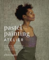 Pastel Painting Atelier - Ellen Eagle (2013)