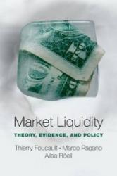 Market Liquidity - Foucault, Thierry (Professor of Finance, HEC Paris International Business School), Pagano, Marco (Professor of Economics, University of Naples Federico II), Roell, Ailsa (Professor of International and (2013)