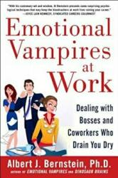 Emotional Vampires at Work: Dealing with Bosses and Coworkers Who Drain You Dry - Albert Bernstein (2013)