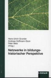 Netzwerke in bildungshistorischer Perspektive - Hans-Ulrich Grunder, Andreas Hoffmann-Ocon, Peter Metz (2013)