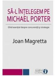 Să-l înțelegem pe Michael Porter. Ghid esenţial despre concurenţă şi strategie (ISBN: 9786069332016)
