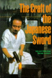 Craft Of The Japanese Sword - Yoshindo Yoshihara, Hiroko Kapp, etc. , Leon Kapp (2006)