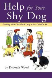 Help for Your Shy Dog: Turning Your Terrified Dog Into a Terrific Pet (ISBN: 9780876050361)