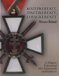 Középkereszt, tisztikereszt, lovagkereszt - A Magyar Érdemrend hősi halottainak emlékkönyve (ISBN: 9789632572734)